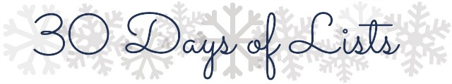 30 Days of Lists December 2013 - Campfire Chic