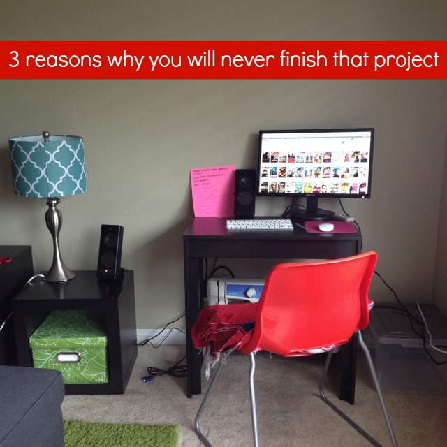 3 Reasons Why You Will Never Finish That Project from Amy of Lemon and Raspberry on CampfireChic.com