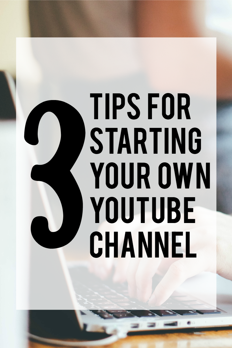 3 Tips For Starting Your Own YouTube Channel