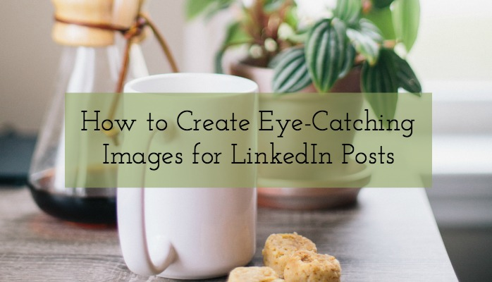 LinkedIn - Eye-Catching Images for LinkedIn